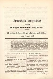 [Kadencja III, sesja VI, pos. 24] Sprawozdanie Stenograficzne z Rozpraw Galicyjskiego Sejmu Krajowego. 24. Posiedzenie 6. Sesyi 3. Peryodu Sejmu Galicyjskiego