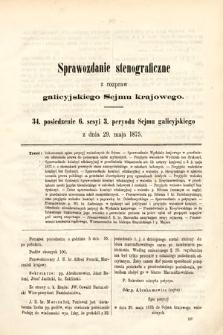 [Kadencja III, sesja VI, pos. 34] Sprawozdanie Stenograficzne z Rozpraw Galicyjskiego Sejmu Krajowego. 34. Posiedzenie 6. Sesyi 3. Peryodu Sejmu Galicyjskiego