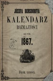 Kalendarz Rozmajtości Polski, Ruski, Astronomiczno-Gospodarski na Rok 1867 : mający dni 365 : na południk krakowski wyrachowany