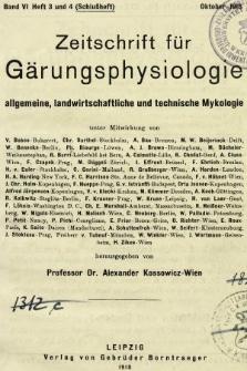 Zeitschrift für Gärungsphysiologie, Allgemeine, Landwirtsschaftliche und Technische Mykologie. Bd.6, 1918, Heft3 und 4