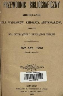 Przewodnik Bibliograficzny : miesięcznik dla wydawców, księgarzy, antykwarzów, jako też czytających i kupujących książki. R. 25, 1902, skorowidz