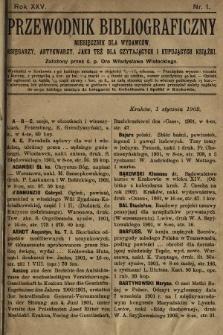 Przewodnik Bibliograficzny : miesięcznik dla wydawców, księgarzy, antykwarzów, jako też czytających i kupujących książki. R. 25, 1902, nr1