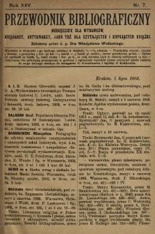 Przewodnik Bibliograficzny : miesięcznik dla wydawców, księgarzy, antykwarzów, jako też czytających i kupujących książki. R. 25, 1902, nr7