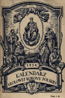 Kalendarz Królowej Korony Polskiej na Rok Pański 1934 : kalendarz informacyjny : almanach polski