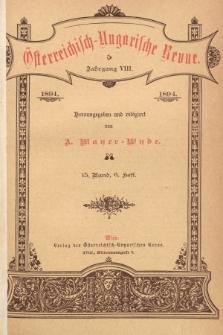 Österreichisch-Ungarische Revue. Jg. 8, 1894, Bd. 15, Heft6
