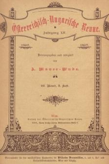 Österreichisch-Ungarische Revue. Jg. 12, 1897, Bd. 22, Heft3