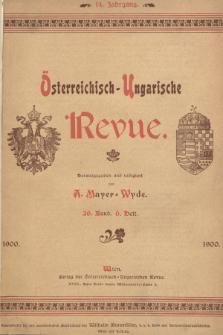 Österreichisch-Ungarische Revue. Jg. 14, 1900, Bd. 26, Heft6