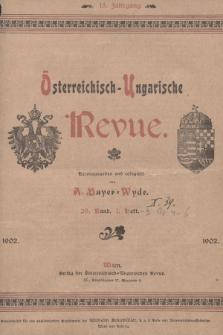 Österreichisch-Ungarische Revue. Jg. 15, 1902, Bd. 29, Heft1