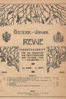 Österreichisch-Ungarische Revue : Monatsschrift für die gesamten Kulturinteressen der österreichisch-ungarischen Monarchie. 1903, Bd. 30, Heft4
