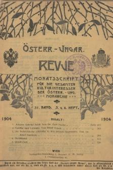 Österreichisch-Ungarische Revue : Monatsschrift für die gesamten Kulturinteressen der österreichisch-ungarischen Monarchie. 1904, Bd. 31, Heft5 u. 6