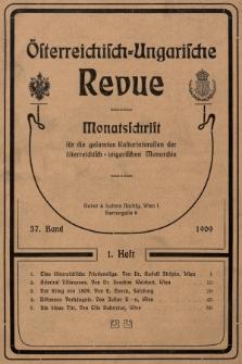Österreichisch-Ungarische Revue : Monatsschrift für die gesamten Kulturinteressen der österreichisch-ungarischen Monarchie. 1909, Bd. 37, Heft1
