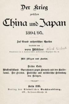 Der Krieg zwischen China und Japan 1894/95. 3 Theil, Waffenstillstand, operationen gegen Formosa und den Keiserkanal, der Frieden, politische und militärische Bedeutung des Krieges