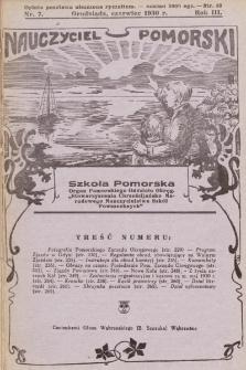 """Nauczyciel Pomorski """"Szkoła Pomorska"""" : organ Pomorskiego Oddziału Okręgowego """"Stowarzyszenia Chrześcijańsko-Narodowego Nauczycielstwa Szkół Powszechnych"""". 1930, nr7"""