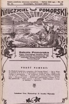 """Nauczyciel Pomorski """"Szkoła Pomorska"""" : organ Pomorskiego Oddziału Okręgowego """"Stowarzyszenia Chrześcijańsko-Narodowego Nauczycielstwa Szkół Powszechnych"""". 1930, nr11"""