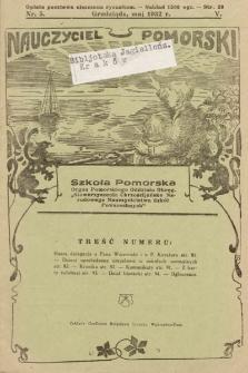 """Nauczyciel Pomorski """"Szkoła Pomorska"""" : organ Pomorskiego Oddziału Okręgowego """"Stowarzyszenia Chrześcijańsko-Narodowego Nauczycielstwa Szkół Powszechnych"""". 1932, nr5"""