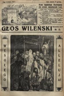 Głos Wileński : pismo tygodniowe illustrowane dla miast, miasteczek i wsi. 1928, nr15