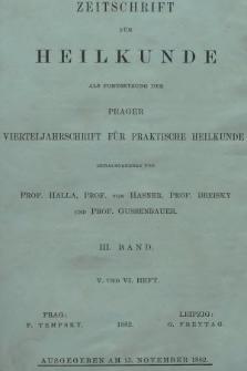 Zeitschrift für Heilkunde als Forsetzung der Prager Vierteljahrschrift für Praktische Heilkunde. Bd. 3, 1882, Heft5-6