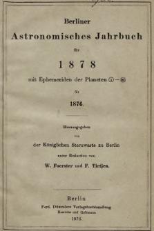 Berliner Astronomisches Jahrbuch für 1878 : mit Ephemeriden der Planeten 1-147 für 1876. Bd. 103, 1878