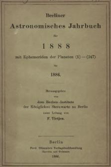Berliner Astronomisches Jahrbuch für 1888 : mit Ephemeriden der Planeten 1-247 für 1886. Bd. 113, 1888