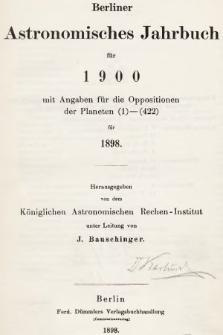 Berliner Astronomisches Jahrbuch für 1900 : mit Angaben für die Oppositionen der Planeten 1-422 für 1898. Bd. 125, 1900