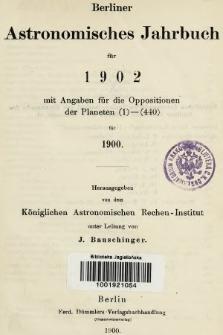 Berliner Astronomisches Jahrbuch für 1902 : mit Angaben für die Oppositionen der Planeten 1-440 für 1900. Bd. 127, 1902