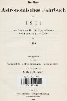 Berliner Astronomisches Jahrbuch für 1911 : mit Angaben für die Oppositionen der Planeten 1-635 für 1909. Bd. 136, 1911
