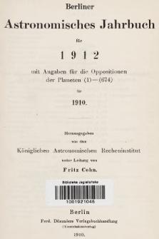 Berliner Astronomisches Jahrbuch für 1912 : mit Angaben für die Oppositionen der Planeten 1-674 für 1910. Bd. 137, 1912