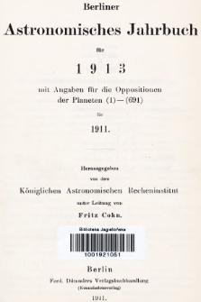Berliner Astronomisches Jahrbuch für 1913 : mit Angaben für die Oppositionen der Planeten 1-691 für 1911. Bd. 138, 1913