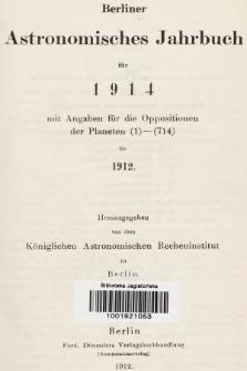 Berliner Astronomisches Jahrbuch für 1914 : mit Angaben für die Oppositionen der Planeten 1-714 für 1912. Bd. 139, 1914