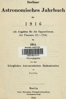 Berliner Astronomisches Jahrbuch für 1916 : mit Angaben für die Oppositionen der Planeten 1-754 für 1914. Bd. 141, 1916