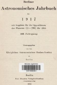 Berliner Astronomisches Jahrbuch für 1917 : mit Angaben für die Oppositionen der Planeten 1-791 für 1915. Bd. 142, 1917