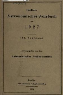 Berliner Astronomisches Jahrbuch für 1927. Jg. 152, 1927
