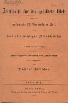 Zeitschrift für die Gebildete Welt über das Gesammte Wissen Unserer Zeit und über Alle Wichtigen Berufszweige. Bd. 1, 1883
