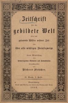 Zeitschrift für die Gebildete Welt über das Gesammte Wissen Unserer Zeit und über Alle Wichtigen Berufszweige. Bd. 2, 1883