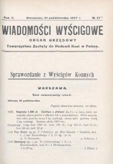Wiadomości Wyścigowe : organ urzędowy Towarzystwa Zachęty do Hodowli Koni w Polsce. 1927, nr47