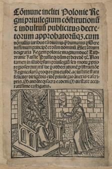 Co[m]mune incliti Polonie Regni priuilegium co[n]stitutionu[m] & indultuu[m] publicitus decretorum approbatoru[m]q[ue] cum no[n]nullis iuribus [...]