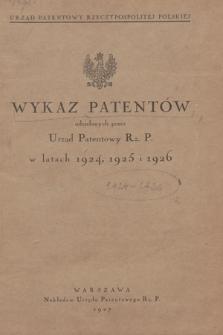 Wykaz Patentów Udzielonych przez Urząd Patentowy Rz. P. w Latach 1924, 1925 i 1926