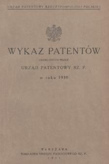 Wykaz Patentów Udzielonych przez Urząd Patentowy Rz. P. w Roku 1930