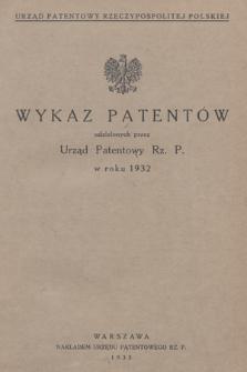 Wykaz Patentów Udzielonych przez Urząd Patentowy Rz. P. w Roku 1932