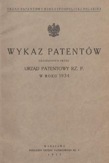 Wykaz Patentów Udzielonych przez Urząd Patentowy Rz. P. w Roku 1934