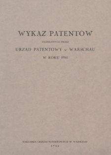 Wykaz Patentów Udzielonych przez Urząd Patentowy w Warschau w Roku 1941