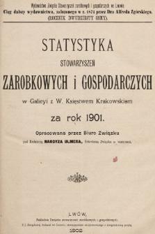 Statystyka Stowarzyszeń Zarobkowych i Gospodarczych w Galicyi z W. Księstwem Krakowskiem za Rok 1901. R. 28, 1901