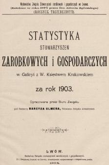 Statystyka Stowarzyszeń Zarobkowych i Gospodarczych w Galicyi z W. Księstwem Krakowskiem za Rok 1903. R. 30, 1903