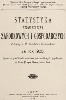 Statystyka Stowarzyszeń Zarobkowych i Gospodarczych w Galicyi z W. Księstwem Krakowskiem za Rok 1905. R. 32, 1905