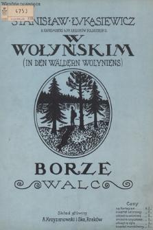 W wołyńskim borze : walc = In den Wäldern Wolyniens