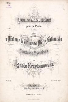 Quatre mazourkas : pour le piano : dediées à Madame la Princesse Marie Sułkowska Comtesse Mycielska : oeuv. 2