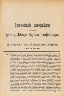 [Kadencja VI, sesja IV, pos. 25] Sprawozdanie Stenograficzne z Rozpraw Galicyjskiego Sejmu Krajowego. 25. Posiedzenie 4. Sesyi VI. Peryodu Sejmu Galicyjskiego