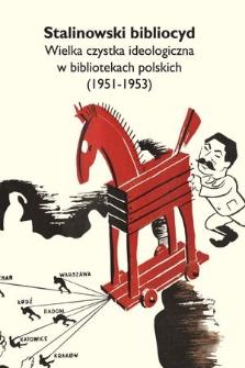 Stalinowski bibliocyd : Wielka czystka ideologiczna w bibliotekach polskich (1951-1953)