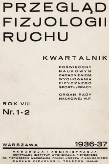 Przegląd Fizjologji Ruchu : kwartalnik poświęcony naukowym zagadnieniom wychowania fizycznego, sportu i pracy : organ Rady Naukowej W. F. R. 8, 1936/1937, nr1-2