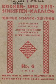 Bücher- und Zeitschriften : Katalog der Wiener Schach-Zeitung. 1932, No 6